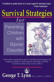 Survival Strategies for Parenting Children with Bipolar Disorder - Innovative Parenting and Counseling Techniques for Helping Children with Bipolar Disorder and the Conditions That May Occur With It ebook by George Lynn