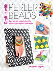 Craft it With Perler Beads ebook by Prudence Rogers