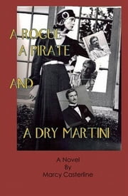 A Rogue, A Pirate, And A Dry Martini ebook by Marcy Casterline