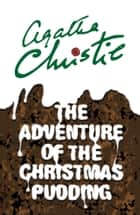 The Adventure of the Christmas Pudding (Poirot) ebook by