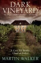 Dark Vineyard - Bruno, Chief of Police 2 ebook by Martin Walker, Martin Walker