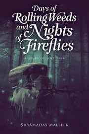Days of rolling weeds and nights of fireflies ebook by Shyamadas Mallick