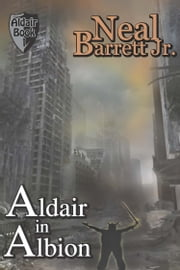 Aldair in Albion ebook by Neal Barrett,Jr.