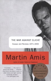 The War Against Cliche - Essays and Reviews 1971-2000 ebook by Martin Amis