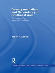 Developmentalism and Dependency in Southeast Asia - The Case of the Automotive Industry ebook by Jason P. Abbott