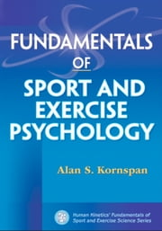 Fundamentals of Sport and Exercise Psychology ebook by Kornspan, Alan S.