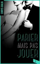 Parier mais pas jouer 3 ebook by Chrys Galia