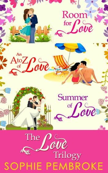 The Love Trilogy: Room For Love / An A To Z Of Love / Summer Of Love ebook by Sophie Pembroke