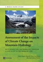Assessment of the Impacts of Climate Change on Mountain Hydrology: Development of a Methodology Through a Case Study in the Andes of Peru ebook by Vergara, Walter; Deeb, Alejandro; Leino,...