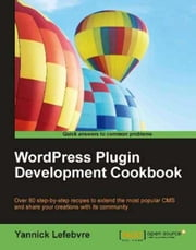WordPress Plugin Development Cookbook ebook by Yannick Lefebvre