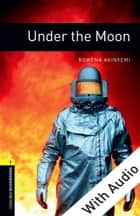 Under the Moon - With Audio Level 1 Oxford Bookworms Library 電子書 by Rowena Akinyemi