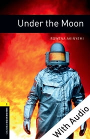 Under the Moon - With Audio Level 1 Oxford Bookworms Library ebook by Rowena Akinyemi