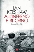 All'inferno e ritorno - Europa 1914-1949 ebook by Ian Kershaw