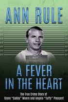 A Fever in the Heart ebook by Ann Rule