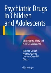 Psychiatric Drugs in Children and Adolescents - Basic Pharmacology and Practical Applications ebook by Manfred Gerlach,Andreas Warnke,Laurence Greenhill