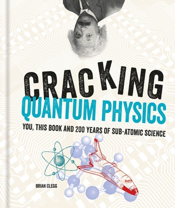 Cracking Quantum Physics ebook by Brian Clegg