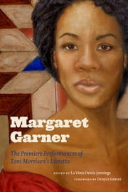 Margaret Garner - The Premiere Performances of Toni Morrison's Libretto ebook by La Vinia Delois Jennings