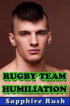 Rugby Team Initiation (gay CBT humiliation) ebook by Sapphire Rush