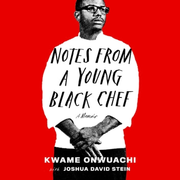 Notes from a Young Black Chef - A Memoir luisterboek by Kwame Onwuachi,Joshua David Stein