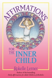 Affirmations for the Inner Child ebook by Rokelle Lerner