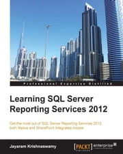 Learning SQL Server Reporting Services 2012 ebook by Jayaram Krishnaswamy