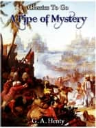 A Pipe Of Mystery ebook by G. A. Henty