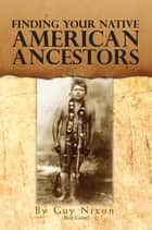 Finding Your Native American Ancestors ebook by Guy Nixon