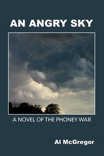An Angry Sky - A Novel of the Phoney War ebook by Al McGregor