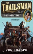 The Trailsman #384 - Diablo Death Cry ebook by Jon Sharpe