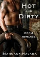 Hot and Dirty - BDSM Romance ebook by Margaux Navara