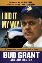 I Did It My Way ebook by Bud Grant,Jim Bruton,Sid Hartman,Fran Tarkenton