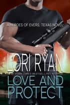 Love and Protect - a small town romantic suspense novel ebook by Lori Ryan