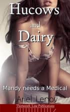 Hucows and Dairy (Lactation Erotica) - Mandy Needs a Medical ebook by Ariel Lenov