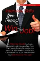 Interview Skills You Need To Win The Job! - An Interview Guide For Fresh Grads With Job Interview Tips From The Experts To Help Familiarize You With The Interview Process So You Can Prepare For A Job Interview Well And Get Hired For The Job! ebook by Katherine G. Coleman