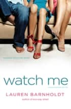 Watch Me ebook by Lauren Barnholdt