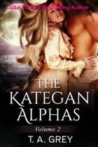The Kategan Alphas Volume 2 ebook by T. A. Grey