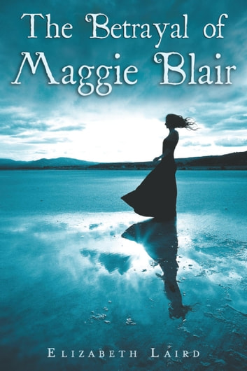 The Betrayal of Maggie Blair ebook by Elizabeth Laird