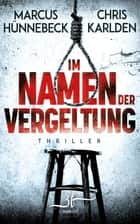 Im Namen der Vergeltung - Thriller eBook by Chris Karlden, Marcus Hünnebeck