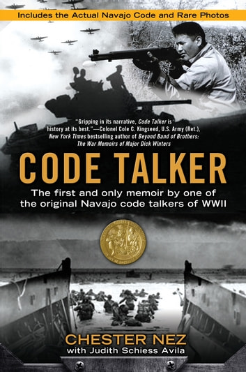 Code Talker - The First and Only Memoir By One of the Original Navajo Code Talkers of WWII ebook by Chester Nez,Judith Schiess Avila
