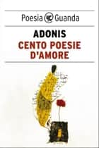 Cento poesie d'amore ebook by Adonis