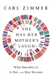 She Has Her Mother's Laugh - What Heredity Is, Is Not, and May Become ebook by Carl Zimmer