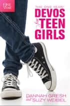 The One Year Devos for Teen Girls ebook by Dannah Gresh, Susan Weibel