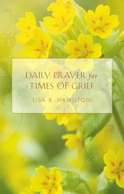 Daily Prayer for Times of Grief ebook by Rev. Lisa Hamilton