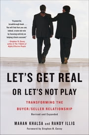Let's Get Real or Let's Not Play - Transforming the Buyer/Seller Relationship ebook by Mahan Khalsa,Randy Illig,Stephen R. Covey
