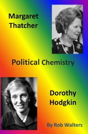 Political Chemistry: Margaret Thatcher and Dorothy Hodgkin ebook by Rob Walters
