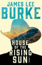 House of the Rising Sun - A Novel ebook by James Lee Burke