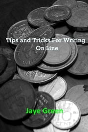 Tips and Tricks For Writing On Line ebook by Jaye Green