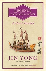 A Heart Divided - Legends of the Condor Heroes Vol. 4 ebook by Jin Yong, Shelly Bryant, Gigi Chang