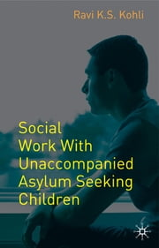 Social Work with Unaccompanied Asylum-Seeking Children ebook by Ravi K.S. Kohli