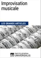 Improvisation musicale - Les Grands Articles d'Universalis ebook by Encyclopaedia Universalis